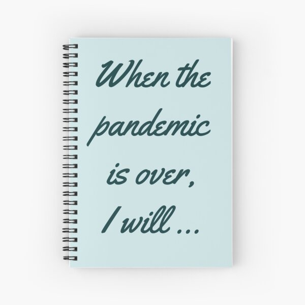When the pandemic is over, i will... Spiral Notebook
