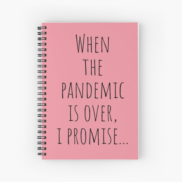 When the pandemic is over, i promise Spiral Notebook