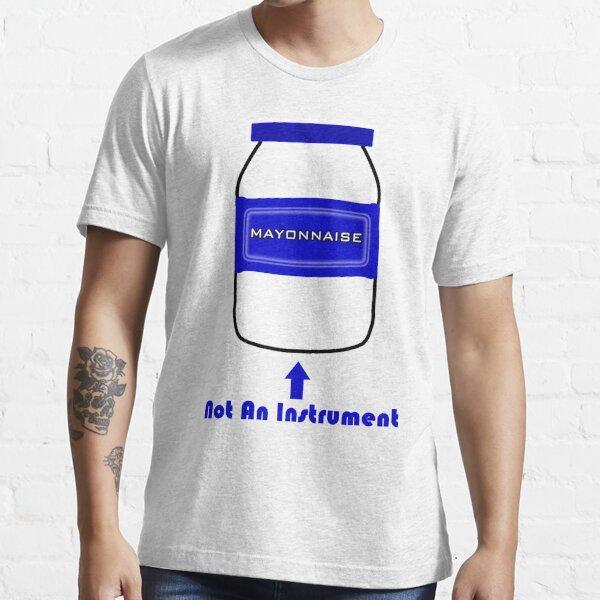 Mayonnaise Is Not An Instrument - Spongebob Squarepants Essential T-Shirt