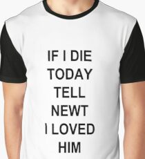 IF I DIE TODAY TELL NEWT I LOVED HIM Graphic T-Shirt