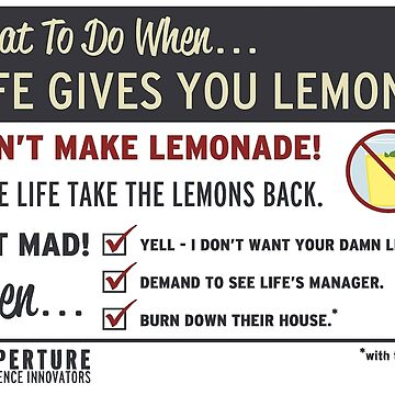 When Life Gives You Lemons - Apeture Science by RHAbstraction