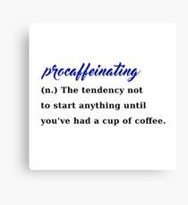 procaffeinating coffee procrastination caffeine Canvas Print