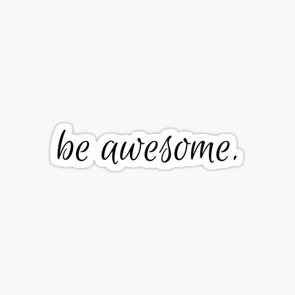 be awesome Sticker