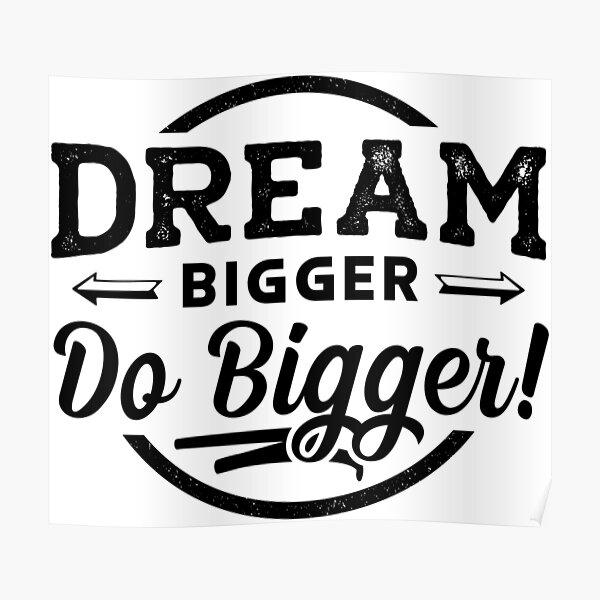 Inspirational quote Dream Bigger Do Biger Poster