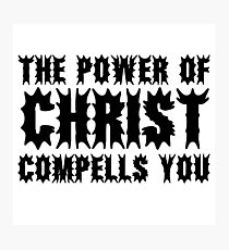 The Exorcist Quote Horror Movie Film The Power of Christ compells you Photographic Print