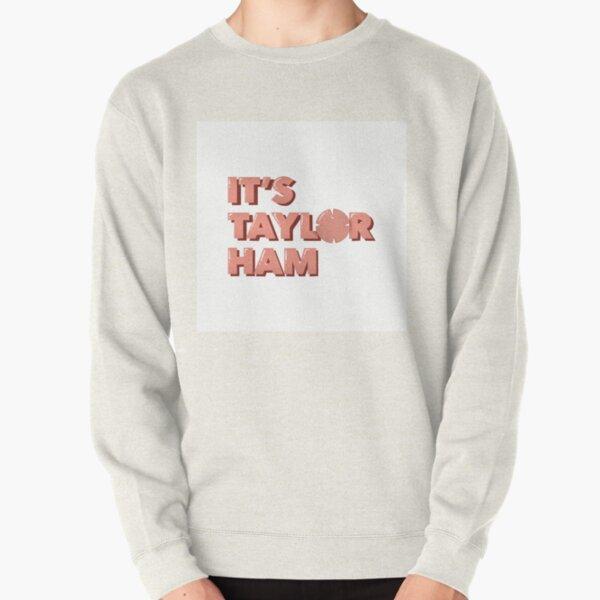It's Taylor Ham Pullover Sweatshirt