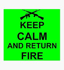 Keep Calm and Return Fire Photographic Print