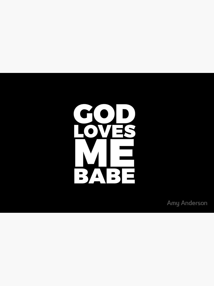 God Loves Me Babe  by OCDesigns2