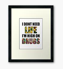 I Don't Need Life, I'm High on Drugs Framed Print
