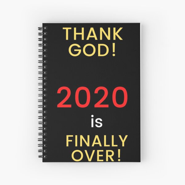 """""""THANK GOD! 2020 IS FINALLY OVER!"""" Spiral Notebook"""