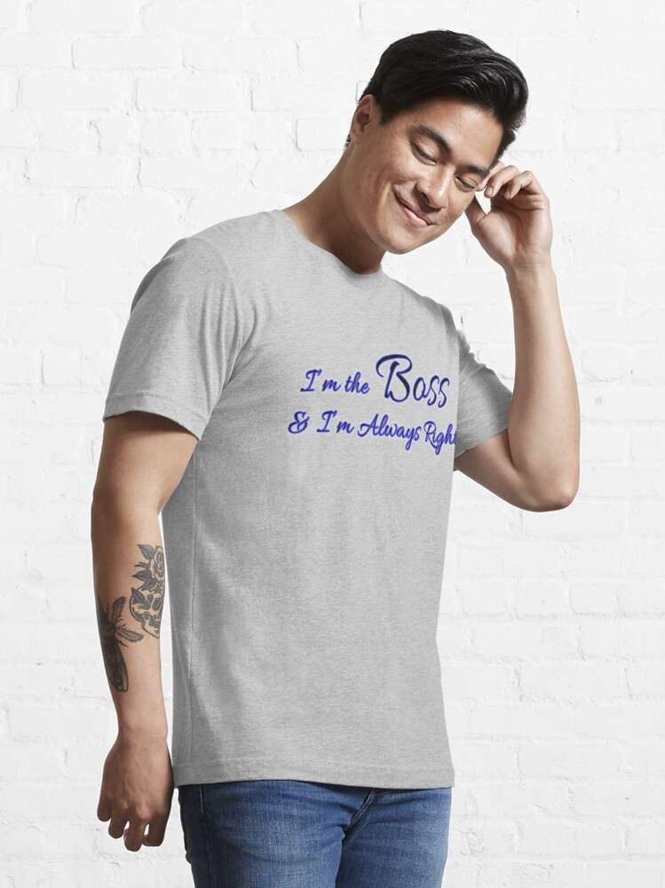 Alternate view of I am the Boss and I am Always Right typography T-shirt Essential T-Shirt