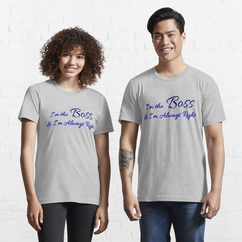 I am the Boss and I am Always Right typography T-shirt Essential T-Shirt