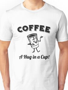 Caffeinate A Hug in a Cup Coffee Unisex T-Shirt