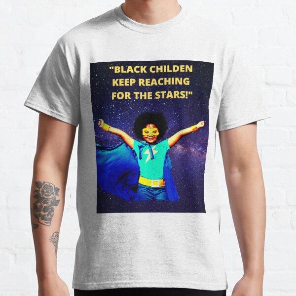 "BLACK CHILDREN: ""KEEP REACHING FOR THE STARS!"" Classic T-Shirt"