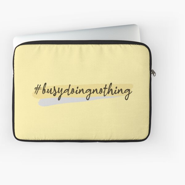 Busy Doing Nothing Laptop Sleeve