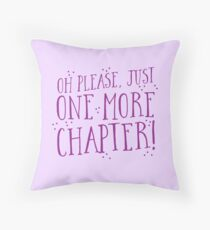 OH PLEASE! just one more chapter! Throw Pillow