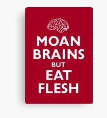 Moan Brains but Eat Flesh Canvas Print