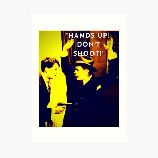 """""""HANDS UP! DON'T SHOOT!"""" Art Print"""
