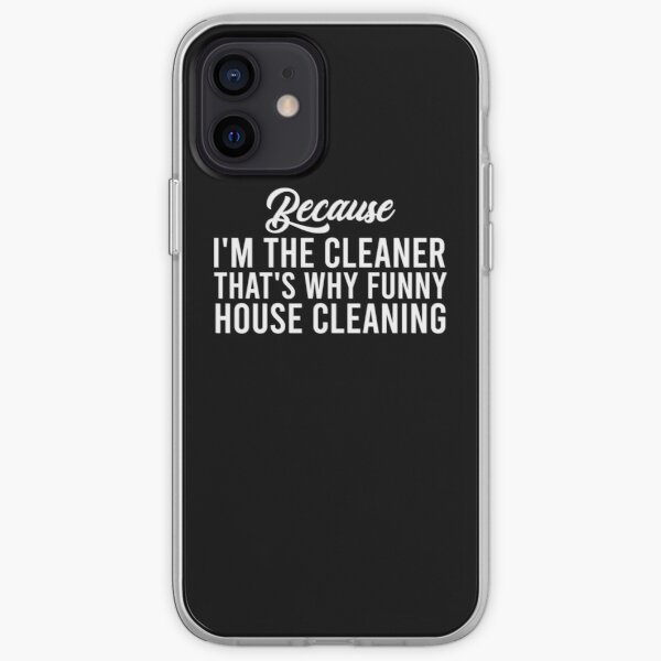 Because I'm The Cleaner That's Why Funny House Cleaning Essential T-Shirt iPhone Soft Case