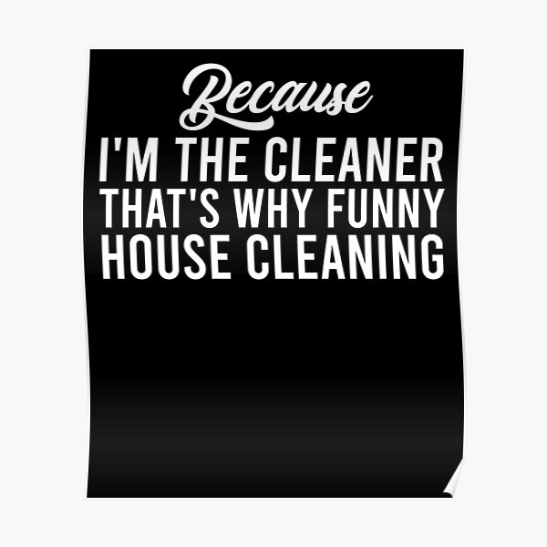 Because I'm The Cleaner That's Why Funny House Cleaning Essential T-Shirt Poster