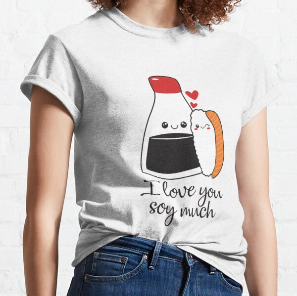 Valentines Day Funny I Love You Soy Much Classic T-Shirt