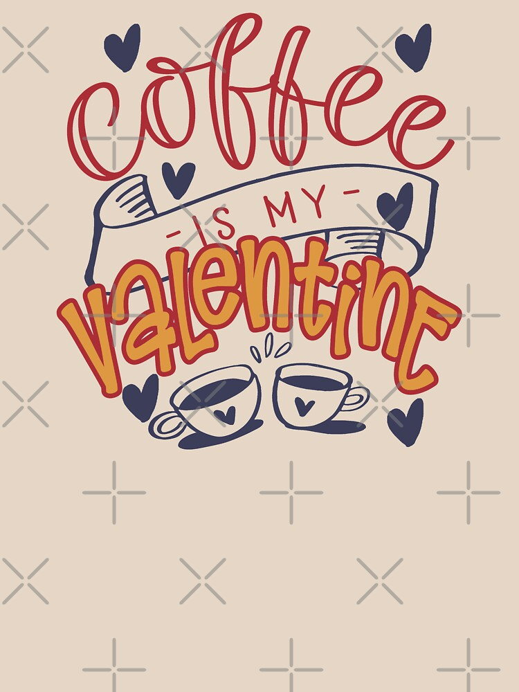 Coffee is my valentine by STRADE