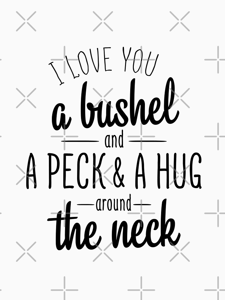 Love You A Bushel And Peck & A Hug Around The Neck by NextLVLShirts
