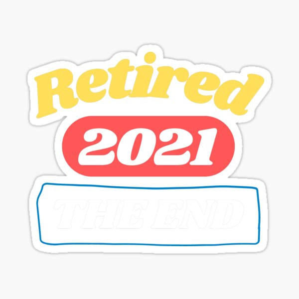 Retired Since 2021 - Not My Problem Any More Sticker