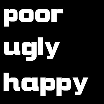 poor, ugly, happy by rodrigoafp