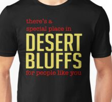 There's a special place in Desert Bluffs for people like you. Unisex T-Shirt