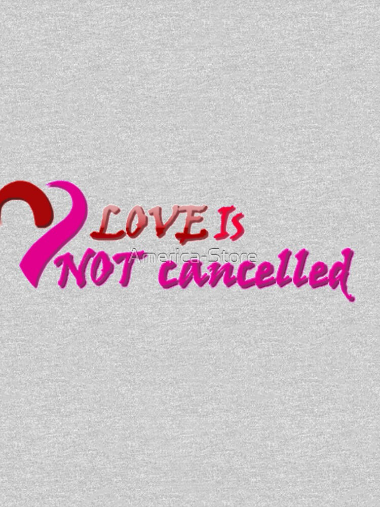 Love is Not Canceled Art T-Shirt by America-Store