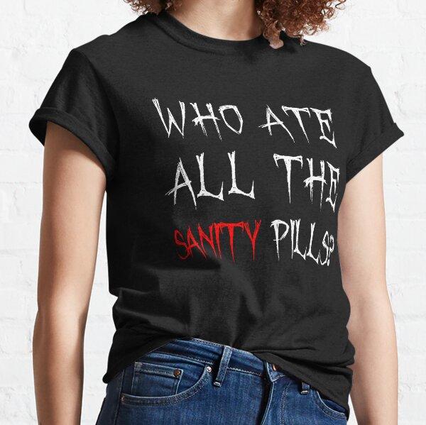 Wer hat alle Sanity Pills gegessen? Classic T-Shirt
