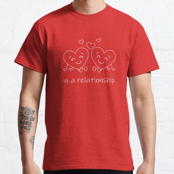 in a relationship Classic T-Shirt