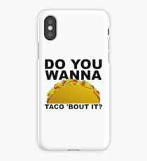 wanna taco bout it iPhone Case/Skin