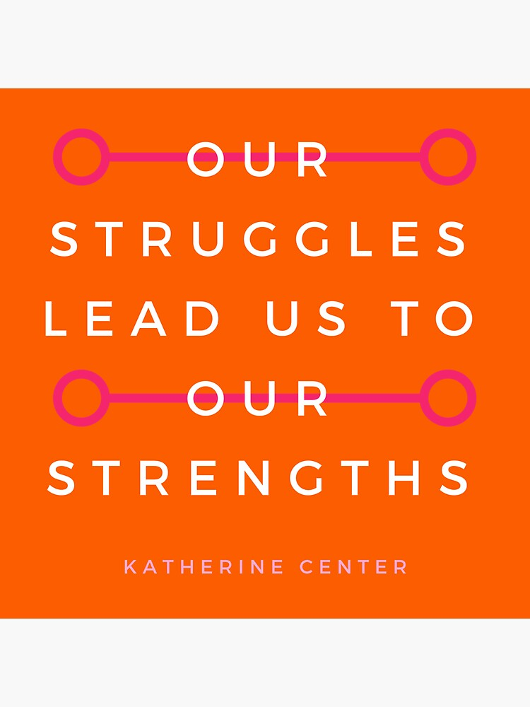 Struggles & Strengths by KatherineCenter