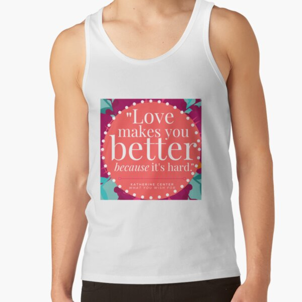 LOVE MAKES YOU BETTER Tank Top
