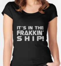 It's in the frakkin' ship! [white] Women's Fitted Scoop T-Shirt