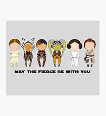 May the FIERCE be with you Photographic Print