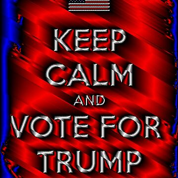 Keep Calm and Vote for Trump by Obama666