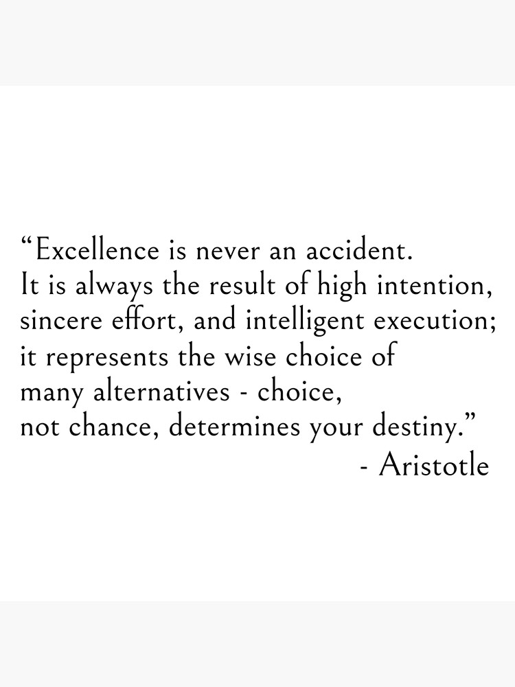 Aristotle quote, Excellence is never an accident by ds-4