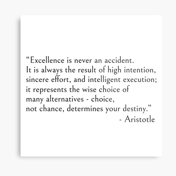 Aristotle quote, Excellence is never an accident Metal Print