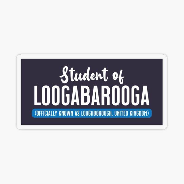 Student of Loogabarooga (aka Loughborough) Transparent Sticker