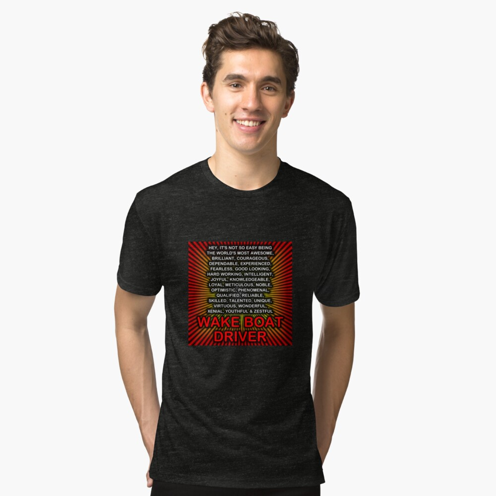 Hey, It's Not So Easy Being ... Wake Boat Driver Tri-blend T-Shirt