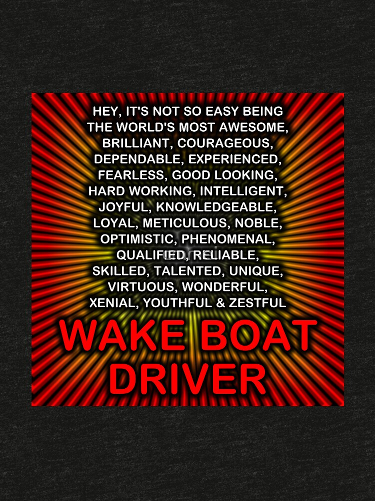 Hey, It's Not So Easy Being ... Wake Boat Driver by cmmei