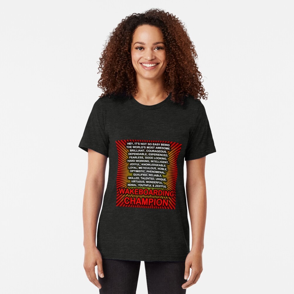 Hey, It's Not So Easy Being ... Wakeboarding Champion Tri-blend T-Shirt