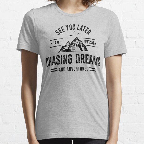 Je suis dehors à la poursuite des rêves et des aventures T-shirt essentiel