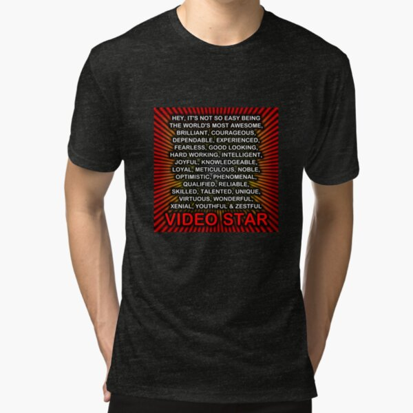 Hey, It's Not So Easy Being ... Video Star  Tri-blend T-Shirt