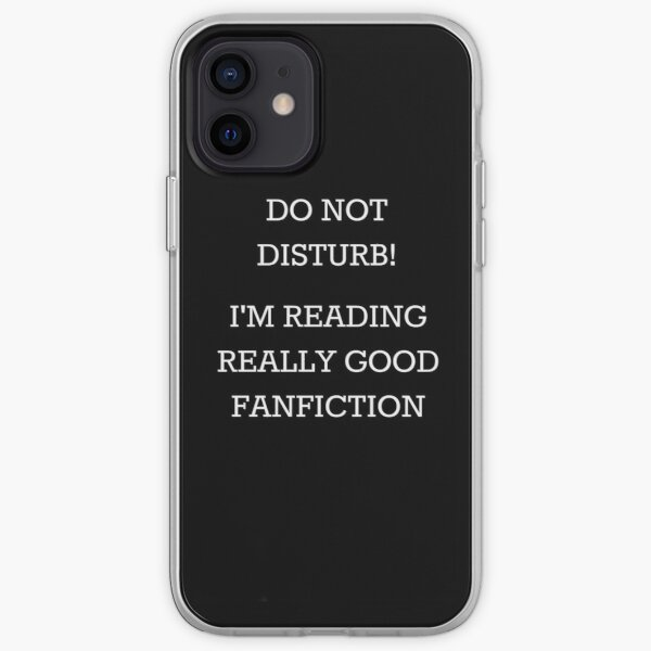 Do Not Disturb! I'm Reading Really Good Fanfiction iPhone Soft Case