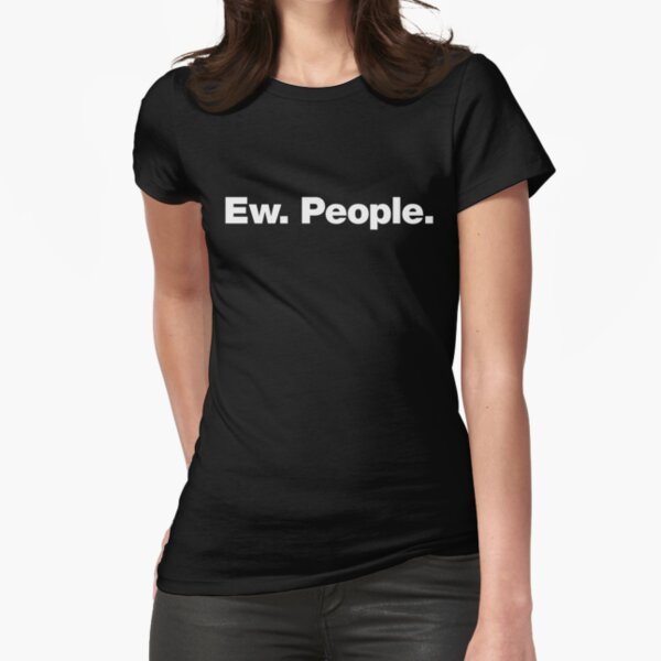 Ew. People. Fitted T-Shirt