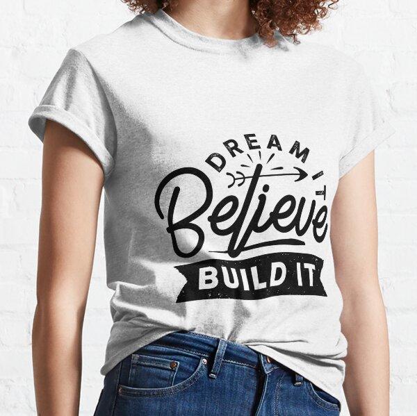 Dream It, Believe, Build it, Inspirational motivational quote  Classic T-Shirt